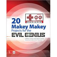 20 Makey Makey Projects for the Evil Genius by Graves, Aaron; Graves, Colleen, 9781259860461