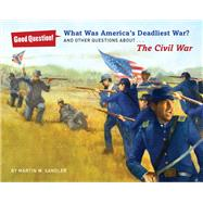 What Was America's Deadliest War? And Other Questions about The Civil War by Sandler, Martin W.; Hunt, Robert, 9781402790461