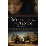 Mornings in Jenin A Novel by Abulhawa, Susan, 9781608190461