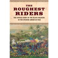 The Roughest Riders: The Untold Story of the Black Soldiers in the Spanish-american War by Tuccille, Jerome, 9781613730461
