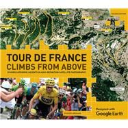 Tour de France Climbs from Above 20 Hors Categorie Ascents in High-Definition Satellite Photography by Abraham, Richard, 9781787390461