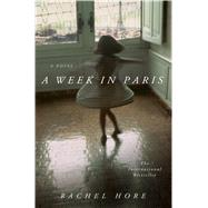 A Week in Paris A Novel by Hore, Rachel, 9781250080462