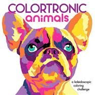 Colortronic Animals A Kaleidoscopic Coloring Challenge by Unknown, 9781454710462