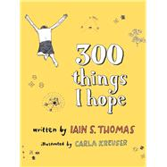 300 Things I Hope by Thomas, Iain S.; Kreuser, Carla, 9781771680462