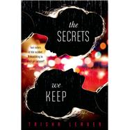 The Secrets We Keep by Leaver, Trisha, 9780374300463