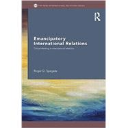 Emancipatory International Relations: Critical Thinking in International Relations by Spegele; Roger D., 9780415430463