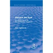 Petrarch the Poet (Routledge Revivals): An Introduction to the 'Rerum Vulgarium Fragmenta' by Hainsworth; Peter, 9780415740463