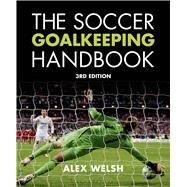The Soccer Goalkeeping Handbook 3rd Edition by Welsh, Alex, 9781408190463