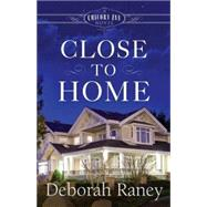 Close to Home by Raney, Deborah, 9781426770463