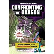 Confronting the Dragon: An Unofficial Minecrafter's Adventure by Cheverton, Mark, 9781634500463
