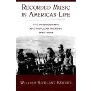 Recorded Music in American Life The Phonograph and Popular Memory, 1890-1945 by Kenney, William Howland, 9780195100464