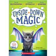 Upside-Down Magic (Upside-Down Magic #1) by Mlynowski, Sarah; Myracle, Lauren; Jenkins, Emily, 9780545800464
