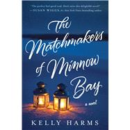 The Matchmakers of Minnow Bay by Harms, Kelly, 9781250130464