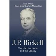 J.p. Bickell by Wilson, Jason; Shea, Kevin; MacLachlan, Graham, 9781459740464