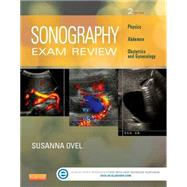 Sonography Exam Review: Physics, Abdomen, Obstetrics and Gynecology by Ovel, Susanna, 9780323100465