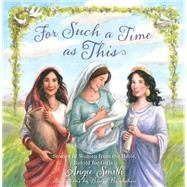 For Such a Time as This Stories of Women from the Bible, Retold for Girls by Smith, Angie; Brookshire, Breezy, 9781433680465