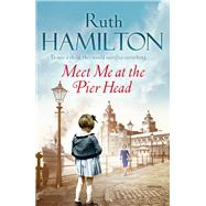 Meet Me at the Pier Head by Hamilton, Ruth, 9781447230465