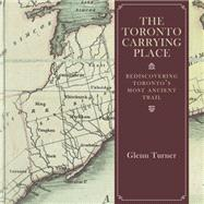 The Toronto Carrying Place by Turner, Glenn, 9781459730465