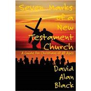 Seven Marks of a New Testament Church: A Guide for Christians of All Ages by Black, David Alan, 9781631990465