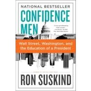 Confidence Men : Wall Street, Washington, and the Education of a President by Suskind, Ron, 9780061430466
