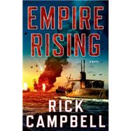 Empire Rising A Novel by Campbell, Rick, 9781250040466