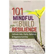 101 Mindful Ways to Build Resilience by Altman, Donald, 9781559570466