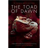 The Toad of Dawn 5-MeO-DMT and the Rise of Cosmic Consciousness by Rettig Hinojosa, Octavio; Razam, Rak, 9781611250466