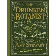The Drunken Botanist: The Plants That Created the World's Great Drinks by Stewart, Amy, 9781616200466