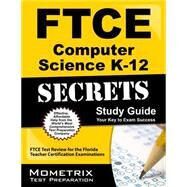 Ftce Computer Science K-12 Secrets: Ftce Test Review for the Florida Teacher Certification Examinations by Ftce Exam Secrets Test Prep, 9781627330466