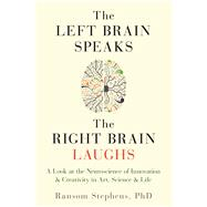 The Left Brain Speaks, the Right Brain Laughs by Stephens, Ransom, 9781632280466