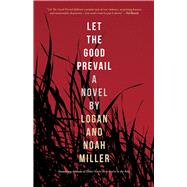 Let the Good Prevail by Miller, Logan; Miller, Noah, 9781942600466