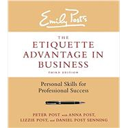 Emily Post's the Etiquette Advantage in Business: Personal Skills for Professional Success by Post, Peter; Post, Anna (CON); Post, Lizzie (CON); Senning, Daniel Post (CON), 9780062270467