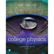 College Physics A Strategic Approach Volume 2 (Chs 17-30) by Knight, Randall D., (Professor Emeritus); Jones, Brian; Field, Stuart, 9780134610467