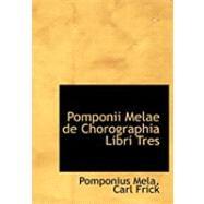 Pomponii Melae De Chorographia Libri Tres by Mela, Pomponius; Frick, Carl, 9780554850467