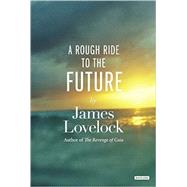 A Rough Ride to the Future by Lovelock, James, 9781468310467
