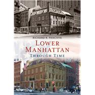 Lower Manhattan Through Time by Panchyk, Richard R., 9781635000467