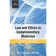 Law and Ethics in Complementary Medicine by Weir, Michael, 9781760290467