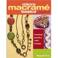 Micro Macramé Basics & Beyond Knotted Jewelry with Beads by Cruz, Raquel, 9781627000468