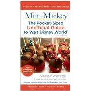 Mini Mickey: The Pocket-Sized Unofficial Guide to Walt Disney World by Sehlinger, Bob; Halphen, Ritchey, 9781628090468