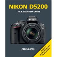 Nikon D5200: The Expanded Guide by Sparks, Jon, 9781781450468