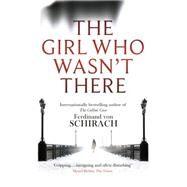 The Girl Who Wasn't There by von Schirach, Ferdinand, 9780349140469