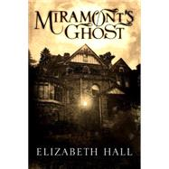 Miramont's Ghost by Hall, Elizabeth, 9781477820469