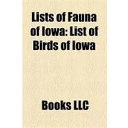 Lists of Fauna of Iow : List of Birds of Iowa by , 9781156260470