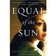 Equal of the Sun : A Novel by Amirrezvani, Anita, 9781451660470