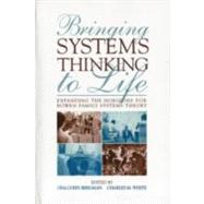 Bringing Systems Thinking to Life: Expanding the Horizons for Bowen Family Systems Theory by Bregman; Ona Cohn, 9780415800471