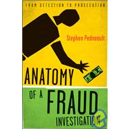 Anatomy of a Fraud Investigation : From Detection to Prosecution by Pedneault, Stephen, 9780470560471