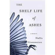 The Shelf Life of Ashes by Giammatteo, Hollis, 9781631520471