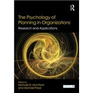 The Psychology of Planning in Organizations: Research and Applications by Mumford; Michael D., 9781138800472