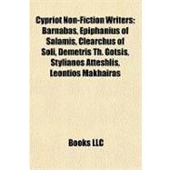 Cypriot Non-Fiction Writers : Barnabas, Epiphanius of Salamis, Clearchus of Soli, Demetris Th. Gotsis, Stylianos Atteshlis, Leontios Makhairas by , 9781157090472