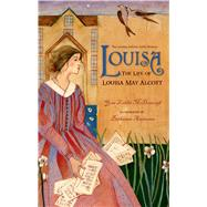 Louisa The Life of Louisa May Alcott by McDonough, Yona Zeldis; Andersen, Bethanne, 9781250050472